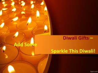 Diwali Gifts – Add Some Sparkle This Diwali!