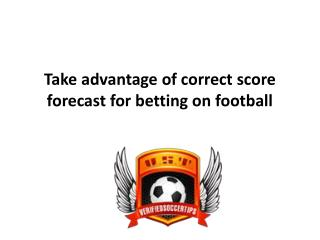 Take advantage of correct score forecast for betting on football