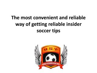 The most convenient and reliable way of getting reliable insider soccer tips