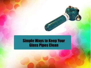 Simple Ways to Keep Your Glass Pipes Clean