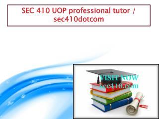 SEC 410 UOP professional tutor / sec410dotcom