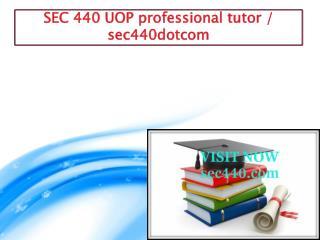 SEC 440 UOP professional tutor / sec440dotcom