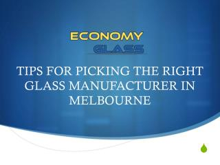 TIPS FOR PICKING THE RIGHT GLASS MANUFACTURER IN MELBOURNE