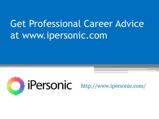 Get Professional Career Advice at www.ipersonic.com