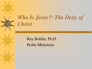 Who Is Jesus: The Deity of Christ