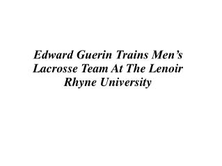 Edward Guerin Trains Men's Lacrosse Team At The Lenoir Rhyne University