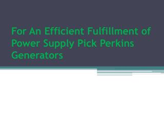 For An Efficient Fulfillment of Power Supply Pick Perkins Generators