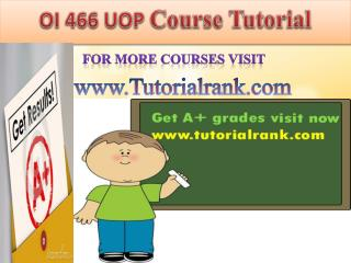 OI 466 UOP learning Guidance/tutorialrank
