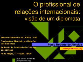 O profissional de rela  es internacionais: vis o de um diplomata