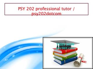 PSY 202 professional tutor / psy202dotcom