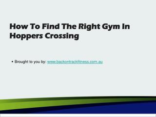 How To Find The Right Gym In Hoppers Crossing