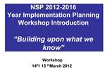 NSP 2012-2016 Year Implementation Planning Workshop Introduction    Building upon what we know