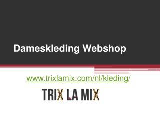 Dameskleding Webshop - www.trixlamix.com/nl/kleding/