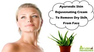 Ayurvedic Skin Rejuvenating Cream To Remove Dry Skin From Face