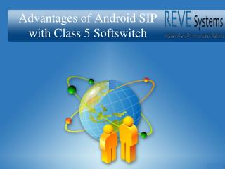 REVE Systems - Advantages of Android SIP with Class 5 Softswitch