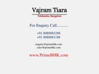 Vajram Tiara, Yelahanka, Bangalore