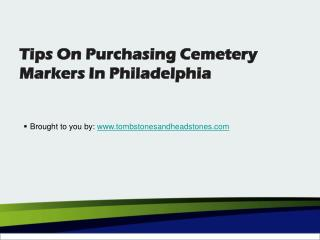 Tips On Purchasing Cemetery Markers In Philadelphia
