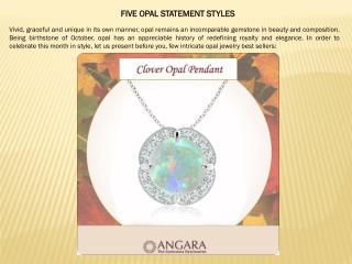 Five Opal Statement Styles