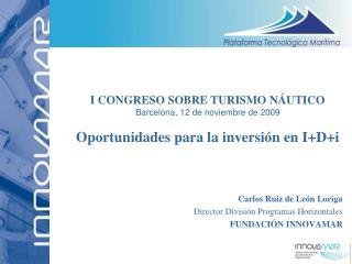 Carlos Ruiz de Le n Loriga  Director Divisi n Programas Horizontales   FUNDACI N INNOVAMAR