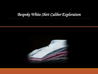 Bespoke White Shirt Caliber Exploration