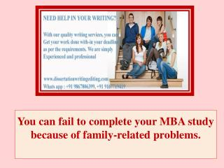 You Can Fail to Complete Your MBA Study Because of Family-related Problems.