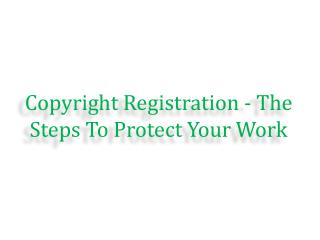 Copyright Registration - The Steps To Protect Your Work