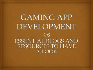 Gaming App Development: Essential Blogs and Resources to Have a Look