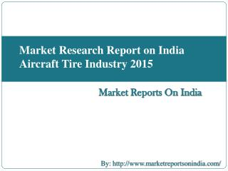 Market Research Report on India Aircraft Tire Industry 2015