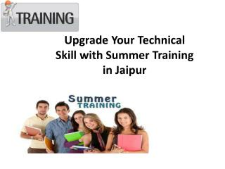Upgrade Your Technical Skill with Summer Training in Jaipur