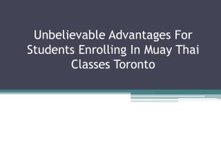 Unbelievable Advantages For Students Enrolling In Muay Thai Classes Toronto