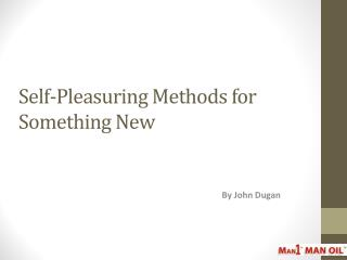 Self-Pleasuring Methods for Something New