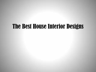 The Best House Interior Designs