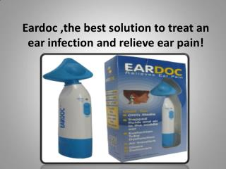 Eardoc ,the best solution to treat an ear infection and relieve ear pain!