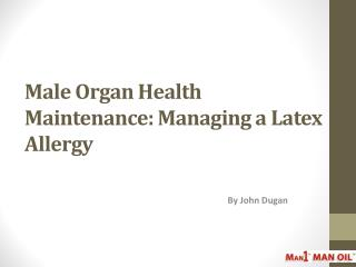 Male Organ Health Maintenance - Managing a Latex Allergy