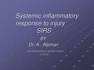 Systemic inflammatory    response to injury             SIRS               BY           Dr. A . Aljohari          assist
