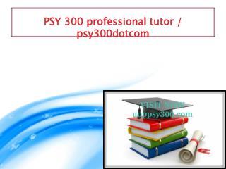 PSY 300 professional tutor / psy300dotcom