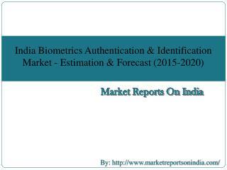 India Biometrics Authentication & Identification Market - Estimation & Forecast (2015-2020)