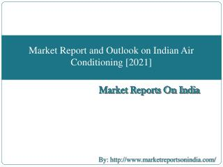 Market Report on India Air Conditioning Outlook, 2021