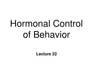 Hormonal Control of Behavior