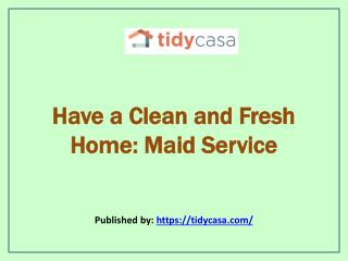 Have a Clean and Fresh Home: Maid Service