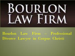 Bourlon Law Firm – Professional Divorce  Lawyer  in  Corpus  Christi