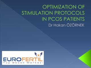 OPTIMIZATION OF STIMULATION PROTOCOLS  IN PCOS PATIENTS
