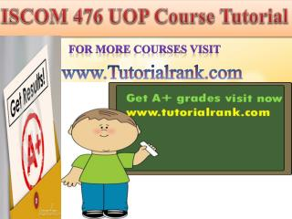 ISCOM 476 UOP  learning Guidance/tutorialrank