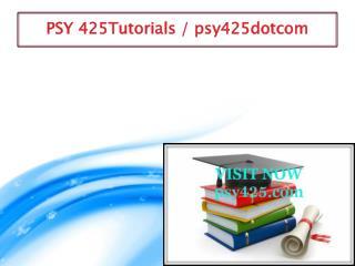 PSY 425 professional tutor / psy425dotcom