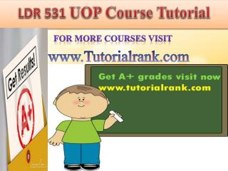 LDR 531 UOP  learning Guidance/tutorialrank