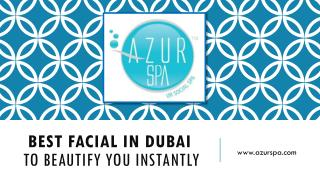 Best facial in Dubai to beautify you instantly