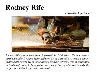 Rodney Rife Fabrication Experience