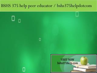 BSHS 375 help peer educator / bshs375helpdotcom