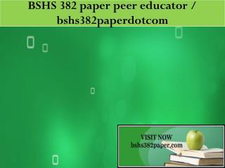 BSHS 382 paper peer educator / bshs382paperdotcom