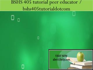 BSHS 405 tutorial peer educator / bshs405tutorialdotcom
